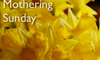14th March 2021 : Lent 4 Mothering Sunday Readings, Prayers and Notices